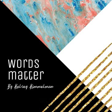 Words Matter by Kelsey Kimmelman