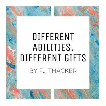 Different Abilities, Different Gifts by PJ Thacker