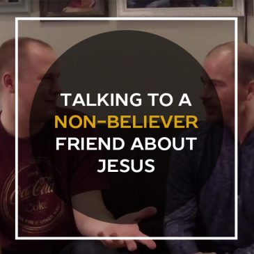 Talking to a Non-Believer Friend About Jesus